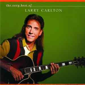 Larry Carlton - The Very Best Of Larry Carlton Download