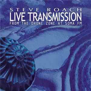 Steve Roach - Live Transmission (From The Drone Zone At Soma FM) Download