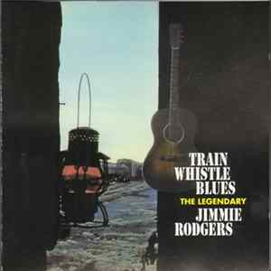Jimmie Rodgers - Train Whistle Blues Download