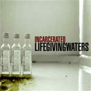 Life Giving Waters - Incarcerated Download