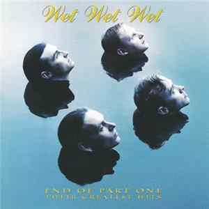 Wet Wet Wet - End Of Part One (Their Greatest Hits) Download