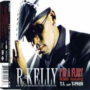 R. Kelly Featuring T.I. And T-Pain - I'm A Flirt (Remix) Download