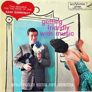 Dave Garroway, Arthur Fiedler, Boston Pops Orchestra - Getting Friendly With Music Download