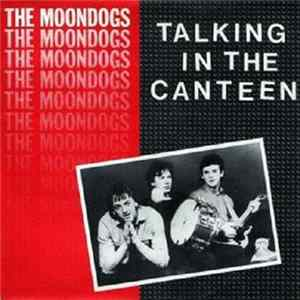 The Moondogs - Talking In The Canteen Download